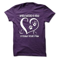 When I Needed A Hand, I Found Your Paw - Dog Lovers