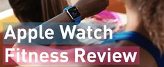The Definitive Apple Watch Fitness Review and Guide w/ the Best 12 Apps
