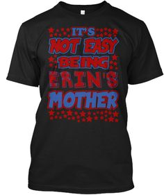 It's Not Easy Being Erin's Mother! Black T-Shirt Front
