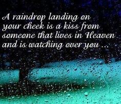 A Raindrop Landing On Your Cheek Is A Kiss From Someone That Lives In  Heaven And Is Watching Over You.what A Sweet Way To Look At Raindrops. Awesome Ideas
