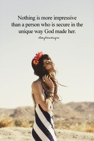 Nothing is more impressive than a person who is secure in the unique way God made her.