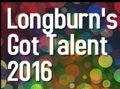 Last year I organised a Community Talent Show in longburn called 'Longburn's Got Talent' at the  Community Hall.