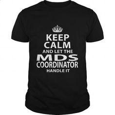 MDS-COORDINATOR - #dress #shirts for men. I WANT THIS => https://www.sunfrog.com/LifeStyle/MDS-COORDINATOR-118419178-Black-Guys.html?id=60505