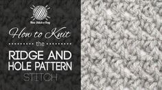How to Knit the Ridge and Hole Stitch/The ridge and hole stitch would be great for cowls, shawls, and hats!