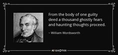 """""""From the body of one guilty deed a thousand ghostly fears and haunting thoughts proceed."""" -- William Wordsworth"""
