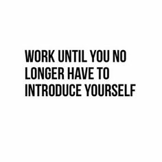 Work until you...