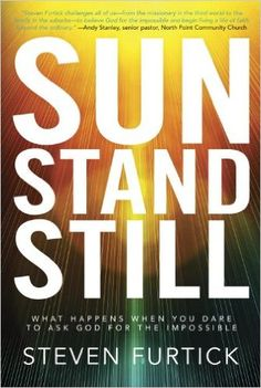 Sun Stand Still: What Happens When You Dare to Ask God for the Impossible: Steven Furtick: 9781601423221: Amazon.com: Books
