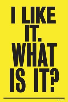 I Like It. What Is It? is a collection of unique posters featuring catchy typographic slogans by designer Anthony Burrill.