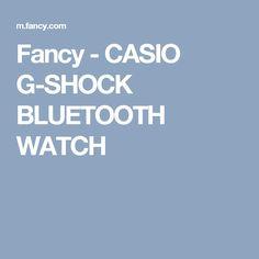 Fancy - CASIO G-SHOCK BLUETOOTH WATCH