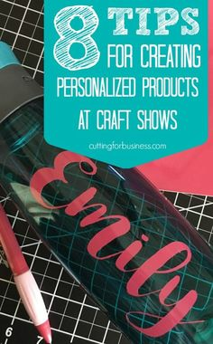 8 Tips for Customizing Products at Craft Fairs or Shows with Your Silhouette Cameo or Cricut Explore by cuttingforbusiness.com