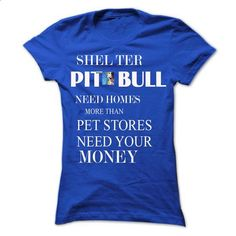 Shel ter pit bull need homes more than pet stores need  - #hoodie jacket #cropped sweatshirt. PURCHASE NOW => https://www.sunfrog.com/Pets/Shel-ter-pit-bull-need-homes-more-than-pet-stores-need-your-money.html?68278