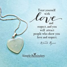 Treat yourself with love and respect, and you will attract people who show you love and respect. — Rhonda Byrne