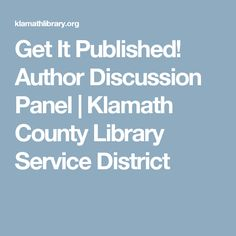 Get It Published! Author Discussion Panel | Klamath County Library Service District