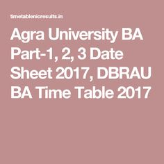Agra University BA Part-1, 2, 3 Date Sheet 2017, DBRAU BA Time Table 2017