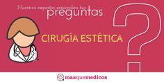 ¿Tienes preguntas sobre Cirugía Estética? http://masquemedicos.com/preguntas-respuestas/list/9/cirugia-estetica/