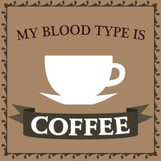 My Blood Type Is Coffee!  Come to Bagels and Bites Cafe in Brighton, MI for all of your bagel and coffee needs!  Feel free to call (810) 220-2333 or visit our website www.bagelsandbites.com for more information!