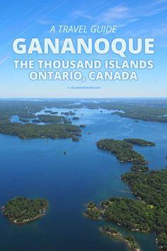 Travel Guide to Gananoque and the Thousand Islands Ontario, Canada Travel Guides, Travel Tips, Travel Goals, Travel Hacks, Budget Travel, Ontario Travel, Toronto Travel, Canada Destinations, Canadian Travel