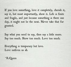 Most importantly.. SHOW IT! .. Love out lives us all.