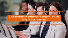 The success of telesales companies depends largely on their ability to engage customers in effective, meaningful conversation. The post discusses some basic fundamentals of having an effective conversation.