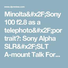 Minolta/Sony 100 f2.8 as a telephoto/portrait?: Sony Alpha SLR/SLT A-mount Talk Forum: Digital Photography Review