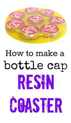 Resin Obsession blog:  How to make a bottle cap resin coaster.