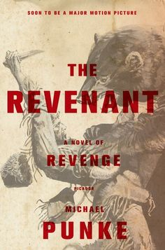 The Revenant: A Novel of Revenge-  After a 19th-century fur trapper gets mauled by a bear and then left for dead by thieves, he embarks on a journey for revenge.