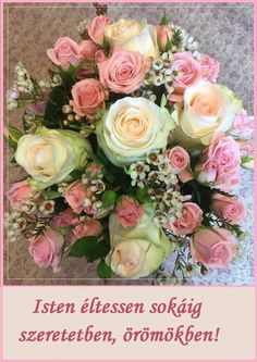 Isten éltessen sokáig kedves Ildikó! Happy Birthday Greetings, Birthday Wishes, Happy Brithday, Name Day, Good Morning Greetings, Holidays And Events, Happy Day, Flower Arrangements, Wedding Flowers