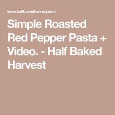 Simple Roasted Red Pepper Pasta + Video. - Half Baked Harvest