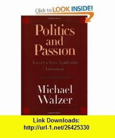 Politics and Passion Toward a More Egalitarian Liberalism Michael Walzer , ISBN-10: 030010328X  ,  , ASIN: B005Q731DU , tutorials , pdf , ebook , torrent , downloads , rapidshare , filesonic , hotfile , megaupload , fileserve