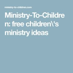 Ministry-To-Children: free children\'s ministry ideas