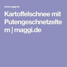 Kartoffelschnee mit Putengeschnetzeltem | maggi.de