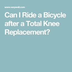 Can I Ride a Bicycle after a Total Knee Replacement?