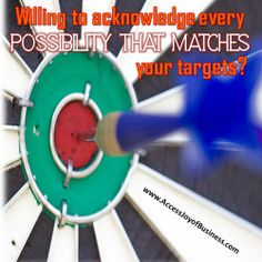 Willing to acknowledge every POSSIBILITY  THAT  MATCHES  your targets? ~ Simone Milasas, www.accessjoyofbusiness.com