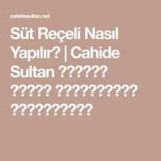 Süt Reçeli Nasıl Yapılır?   Cahide Sultan بِسْمِ اللهِ الرَّحْمنِ الرَّحِيمِ
