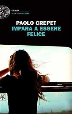 Paolo Crepet, Impara a essere felice, Stile Libero Extra - DISPONIBILE ANCHE IN EBOOK