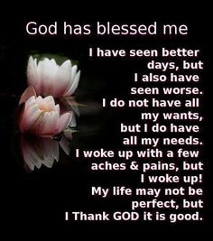 Words to Remember ... God has Blessed Me! Each and Every Day I wake up and am Alive, I am Blessed.