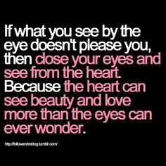 Close your eyes and see from the heart.