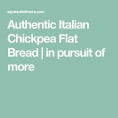 Authentic Italian Chickpea Flat Bread | in pursuit of more