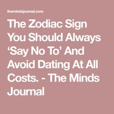 The Zodiac Sign You Should Always 'Say No To' And Avoid Dating At All Costs. - The Minds Journal