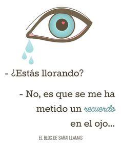 ¿Estás llorando? No es que se me ha metido un recuerdo en el ojo.