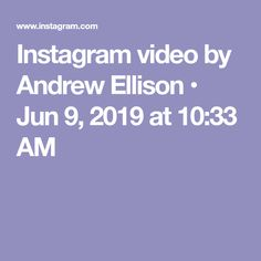 Instagram video by Andrew Ellison • Jun 9, 2019 at 10:33 AM