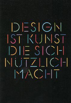Design ist kunst die sich nützlich macht. Pierre Mendell, 1984