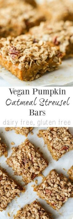 Pumpkin Oatmeal Streusel Bars Vegan Pumpkin Oatmeal Streusel Bars {dairy free, gluten free} // Oatmeal (disambiguation) Oatmeal is ground oat groats. It may also refer to: Dessert Sans Gluten, Paleo Dessert, Gluten Free Desserts, Dairy Free Recipes, Healthy Desserts, Dessert Recipes, Healthy Recipes, Cake Recipes, Cooking Recipes