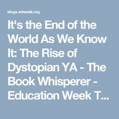 It's the End of the World As We Know It: The Rise of Dystopian YA - The Book Whisperer - Education Week Teacher