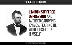 Lincoln suffered depression and avoided carrying knives, fearing he would use it on himself.