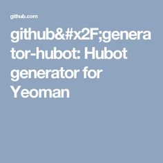 github/generator-hubot: Hubot generator for Yeoman