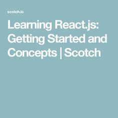 Learning React.js: Getting Started and Concepts | Scotch
