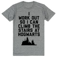 Unisex Gray T-Shirt - Harry Potter - I Workout So I Can Climb The Stairs At Hogwarts