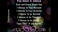 Wise Words Wednesday - You Have a Choice!  www.MoreThanMakeupOnline.com You Have a Choice, Wise Words Wednesday You Have a Choice. Wise Words Wednesday - Each and Every Single Day:  I choose to feel blessed, I choose to feel grateful, I choose to be excited, I choose to be thankful, I choose to be happy! #WiseWordsWednesday #Avon #CJTeam #c22 #YouHaveAChoice #Quote #Encouragement #Inspirational #Blessed #Grateful #Happy #Thankful