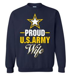 """Show pride in your United States Army husband with this exclusive DV8s.com """"Proud U.S. Army Wife"""" design featuring the US Army Logo Star. This unisex sweatshirt makes a wonderful gift for military fam"""